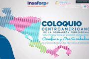 INSAFORP PARTICIPA EN EL COLOQUIO CENTROAMERICANO DE LA FORMACIÓN PROFESIONAL